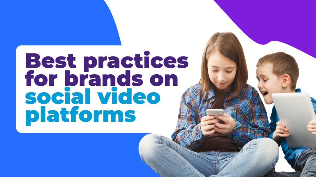 Best practices for brands on social video platforms