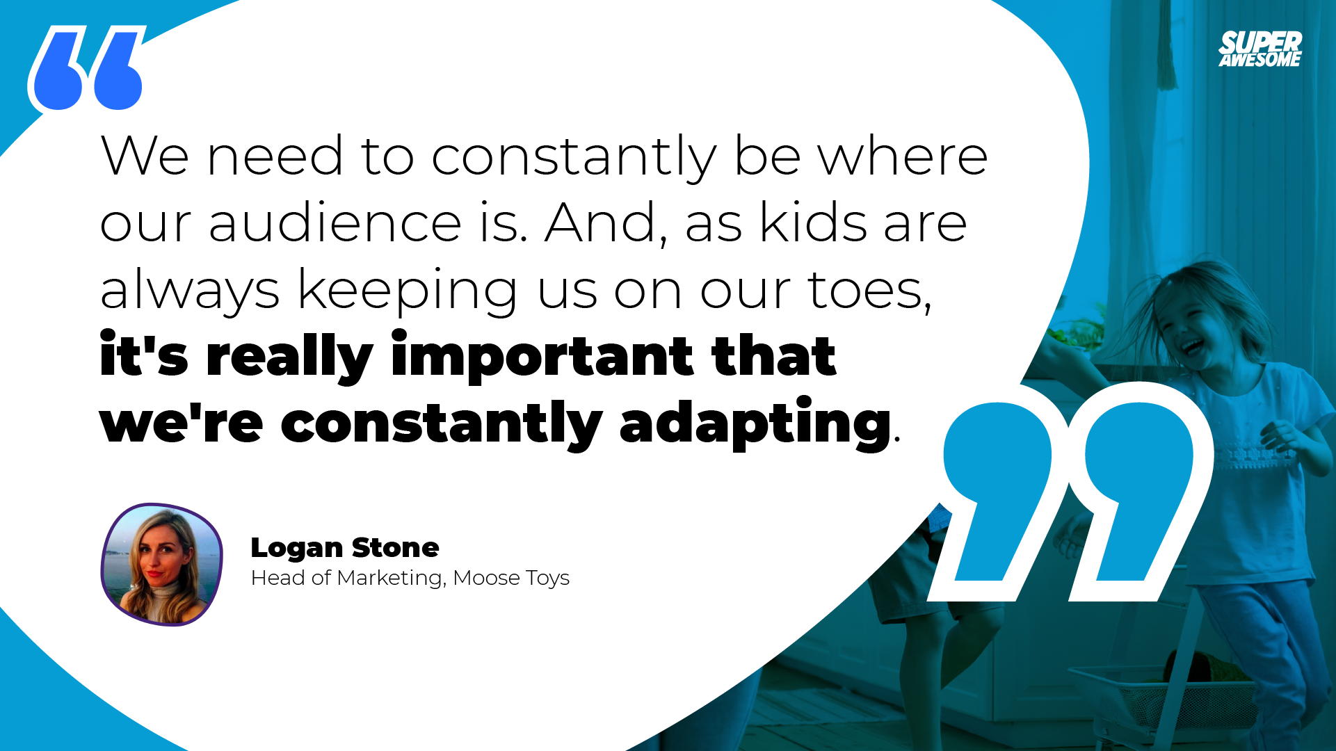 Mosse Toys' Logan Stone: it is important for toy companies to adapt to kids changing play patterns.