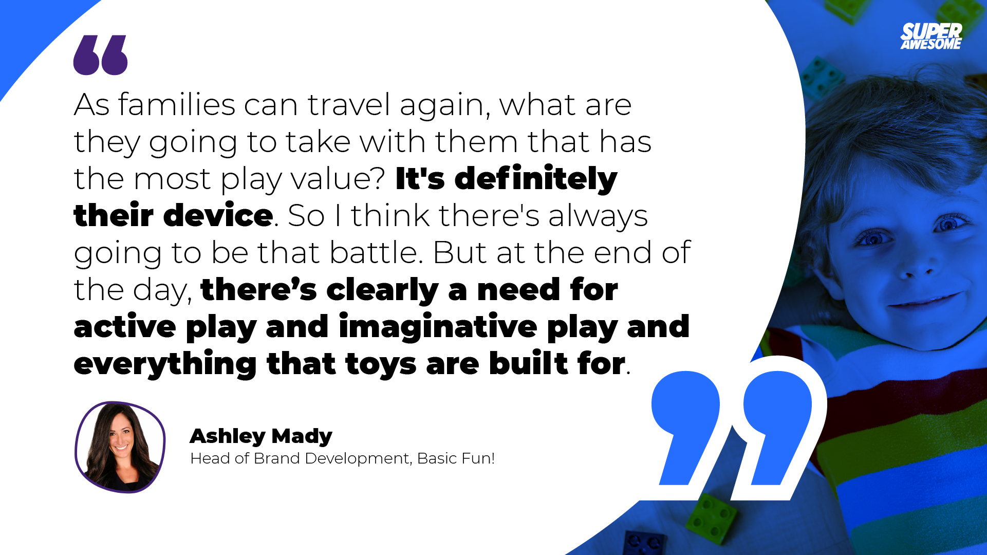 Ashley Mady of Basic Fun! shares her thoughts on where play is headed in a post-Covid world.